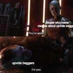 Totally not begging rn. | people who make memes about upvote beggars upvote beggars | image tagged in nebula you're weak i'm you | made w/ Imgflip meme maker