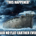"Flat Earthers Lose Every Time | ""THIS HAPPENED"" SAID NO FLAT-EARTHER EVER. 