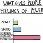 What Gives People Feelings of Power | WHEN YOU TELL THE WAITER/WAITRESS WHAT YOU WANT SMOOTHLY FIRST TRY | image tagged in what gives people feelings of power,memes,fun | made w/ Imgflip meme maker