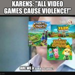 "Am I a joke to you? | KARENS: ""ALL VIDEO GAMES CAUSE VIOLENCE!"" ARE WE A 