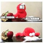 Can you murder Ribbon??? | ME SAVE RIBBON KILL RIBBON | image tagged in elmo cocaine,kirby,funny,memes | made w/ Imgflip meme maker