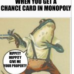 Hippity Hoppity (blank) | HIPPITY HOPPITY GIVE ME YOUR PROPERTY WHEN YOU GET A CHANCE CARD IN MONOPOLY | image tagged in hippity hoppity blank | made w/ Imgflip meme maker