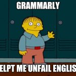 ralph wiggum | GRAMMARLY HELPT ME UNFAIL ENGLISH | image tagged in ralph wiggum | made w/ Imgflip meme maker