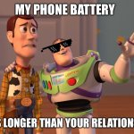 Yeps | MY PHONE BATTERY LASTS LONGER THAN YOUR RELATIONSHIPS | image tagged in memes,x x everywhere | made w/ Imgflip meme maker