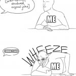 Wheeze | ME CORNN FLAEK ME | image tagged in wheeze | made w/ Imgflip meme maker