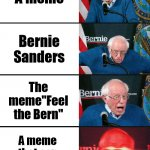 "A meme that can   F E E L   T H E   B E R N | A meme Bernie Sanders The meme""Feel the Bern"" A meme that can feel the Bern 