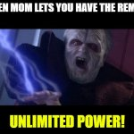 Unlimited Power | WHEN MOM LETS YOU HAVE THE REMOTE UNLIMITED POWER! | image tagged in unlimited power | made w/ Imgflip meme maker