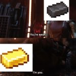 'Tis true | image tagged in nebula you're weak i'm you,gaming,gold,you're weak,you're weak i'm you,minecraft | made w/ Imgflip meme maker