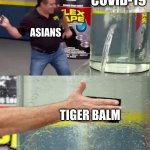 Tiger balm | COVID-19 TIGER BALM ASIANS | image tagged in flex tape | made w/ Imgflip meme maker
