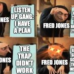 """Okay, Gang: I have a plan!"" 