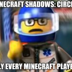 A man has fallen into the river of LEGO city hey | LITERALY EVERY MINECRAFT PLAYER: HEY MINECRAFT SHADOWS: CIRCELS | image tagged in a man has fallen into the river of lego city hey | made w/ Imgflip meme maker