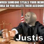 Meme man Justis | WHEN SOMEONE STEALS YOUR MEME IDEA SO YOU DELETE THEIR ACCOUNT | image tagged in meme man justis,memes,justice | made w/ Imgflip meme maker