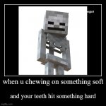 Broken Teeth | when u chewing on something soft | and your teeth hit something hard | image tagged in funny,demotivationals | made w/ Imgflip demotivational maker