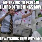 Charlie Conspiracy (Always Sunny in Philidelphia) | ME TRYING TO EXPLAIN THE LORD OF THE RINGS MOVIES WHILE WATCHING THEM WITH MY KIDS | image tagged in charlie conspiracy always sunny in philidelphia | made w/ Imgflip meme maker