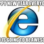 Internet Exploder 2020 | HAPPY NEW YEAR EVERYONE! 2020 IS GOING TO BE AWESOME!! | image tagged in memes,internet explorer,2020 | made w/ Imgflip meme maker