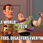 Woody and Buzz Lightyear Everywhere Widescreen | 2020 DISASTERS, DISASTERS EVERYWHERE. THE WHOLE WORLD | image tagged in woody and buzz lightyear everywhere widescreen | made w/ Imgflip meme maker