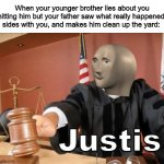 Meme man justis | When your younger brother lies about you hitting him but your father saw what really happened, sides with you, and makes him clean up the ya | image tagged in meme man justis,memes,funny memes | made w/ Imgflip meme maker