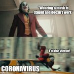 "Wearing masks is stupid | ""Wearing a mask is stupid and doesn't work"" CORONAVIRUS I'm the victim! 