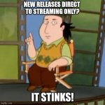 The Critic Meme | NEW RELEASES DIRECT  TO STREAMING ONLY? IT STINKS! | image tagged in memes,the critic | made w/ Imgflip meme maker