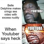 Sleeping Shaq Meme | Belle Delphine makes cringy ass video with excess nudity When Youtuber says heck YOUTUBE YOUTUBE | image tagged in memes,sleeping shaq,youtube | made w/ Imgflip meme maker
