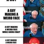 my interpretation of this | A GUY A GUY MAKING A WEIRD FACE A GUY MAKING A WEIRD FACE WHILE GOING CRAZY A GUY MAKING A WEIRD FACE WHILE GOING CRAZY WITH A RED FILTER AN | image tagged in bernie sanders reaction nuked | made w/ Imgflip meme maker