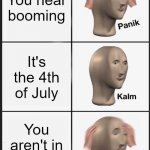 Panik Kalm Panik | You hear booming It's the 4th of July You aren't in the USA | image tagged in memes,panik kalm panik | made w/ Imgflip meme maker