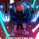 Sans Undertale | OOOOOOOOOOOOOOOOOOOOOOOOOHHHHHHHHHHHHHHHHHHHHHHHHHHHHHHHHHHHHHHHH U  BOUT TO GET A BAD TIME CAUGHT RED HANDED KILLING PAPS | image tagged in sans undertale | made w/ Imgflip meme maker