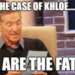 maury povich | IN THE CASE OF KHLOE....O.J. YOU ARE THE FATHER | image tagged in maury povich | made w/ Imgflip meme maker
