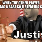 Meme man Justis | WHEN THE OTHER PLAYER STEALS A BASE SO U STEAL HIS GURL | image tagged in meme man justis | made w/ Imgflip meme maker