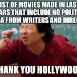 Entertainment? Well if you say so.... | LIST OF MOVIES MADE IN LAST 5 YEARS THAT INCLUDE NO POLITICAL AGENDA FROM WRITERS AND DIRECTORS THANK YOU HOLLYWOOD | image tagged in movies,politics | made w/ Imgflip meme maker