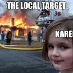 Disaster Girl Meme | THE LOCAL TARGET KAREN | image tagged in memes,disaster girl | made w/ Imgflip meme maker