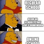 Best,Better, Blurst | REGULAR SCHOOL ONLINE SCHOOL REGULAR SCHOOLS, THAT GIVE 0 HOMEWORK | image tagged in best better blurst,memes | made w/ Imgflip meme maker