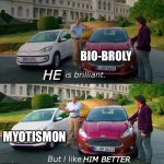 Myotismon is Awesome! Bio-Broly isn't! | BIO-BROLY MYOTISMON HE HIM BETTER | image tagged in this is brilliant but i like this | made w/ Imgflip meme maker