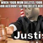 Meme man Justis | WHEN YOUR MUM DELETES YOUR ROBOIX ACCOUNT SO YOU DELETE HER LIFE | image tagged in meme man justis | made w/ Imgflip meme maker