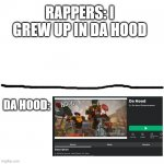 da hood | RAPPERS: I GREW UP IN DA HOOD DA HOOD: | image tagged in roblox,rappers | made w/ Imgflip meme maker