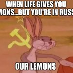 2020 | WHEN LIFE GIVES YOU LEMONS...BUT YOU'RE IN RUSSIA OUR LEMONS | image tagged in bugs bunny communist | made w/ Imgflip meme maker