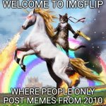 Lol epic | WELCOME TO IMGFLIP WHERE PEOPLE ONLY POST MEMES FROM 2010 | image tagged in memes,welcome to the internets | made w/ Imgflip meme maker