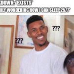 not true but funny | LOCKDOWN: *EXISTS* *MY FAMILY WONDERING HOW I CAN SLEEP 25/7* | image tagged in black guy confused,funny | made w/ Imgflip meme maker