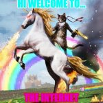 Welcome. | HI WELCOME TO... THE INTERNET | image tagged in memes,welcome to the internets | made w/ Imgflip meme maker