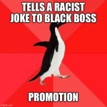Socially Awesome Penguin Meme | TELLS A RACIST JOKE TO BLACK BOSS PROMOTION | image tagged in memes,socially awesome penguin | made w/ Imgflip meme maker