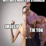 Another tik tok meme | *MISTAKES MAKE YOU STRONGER* TIK TOK IMGFLIP | image tagged in weak vs strong,memes | made w/ Imgflip meme maker