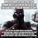 Fun with life | WHEN YOUR EX GOES OUT OF TOWN BUT IT'S THEIR DAY TO GET THE KIDS AND THEIR PHONE IS OFF. JUST LETTING YOU KNOW THERE IS AN AVOLANCH IN YOUR  | image tagged in memes,deadpool surprised | made w/ Imgflip meme maker