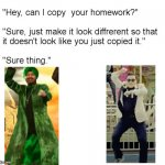 copied? | image tagged in hey can i copy your homework,memes,funny memes | made w/ Imgflip meme maker