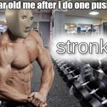 Meme man stronk | 8 year old me after i do one push up | image tagged in meme man stronk | made w/ Imgflip meme maker