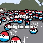 Boomers | Baby boomers the one gen z | image tagged in random luxembourg event,baby boomers | made w/ Imgflip meme maker