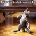 Cool Cat Stroll Meme | A burglar broke into the house today. And the cat did the rest. I hit him in the chest with a red dot, | image tagged in memes,cool cat stroll | made w/ Imgflip meme maker