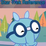 Star Trek Reference (HTF) | Star Trek Reference Aww, That's cute and awesome! | image tagged in happy sniffles htf,star trek,memes,reference,crossover,happy tree friends | made w/ Imgflip meme maker
