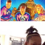 Black Girl Wat Meme | 25 MEMBERS OF THE FANTASTIC FOUR? | image tagged in memes,black girl wat | made w/ Imgflip meme maker