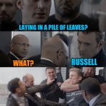 Guy with no arms and no legs joke | WHAT DO YOU CALL A GUY WITH NO ARMS AND NO LEGS LAYING IN A PILE OF LEAVES? WHAT? RUSSELL | image tagged in captain america elevator | made w/ Imgflip meme maker
