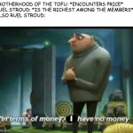 Wakfu meme | BROTHERHOOD OF THE TOFU: *ENCOUNTERS PRICE*  RUEL STROUD: *IS THE RICHEST AMONG THE MEMBERS*  ALSO RUEL STROUD: I | image tagged in in terms of money | made w/ Imgflip meme maker